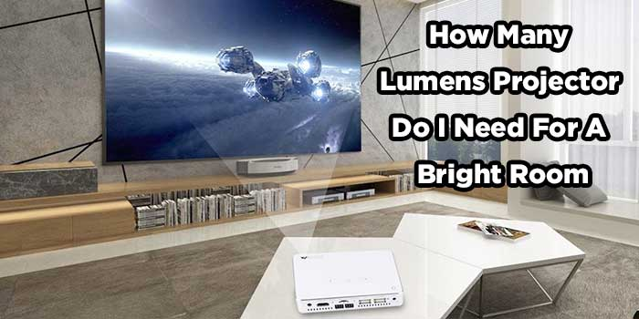 How-Many-Lumens-Projector-Do-I-Need-For-A-Bright-Room
